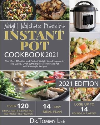 Weight Watchers Freestyle Instant Pot Cookbook 2021: The Most Effective and Easiest Weight Loss Program in The World, Over 120 Simple Tasty Instant Po Cover Image