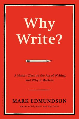 Why Write?: A Master Class on the Art of Writing and Why it Matters Cover Image