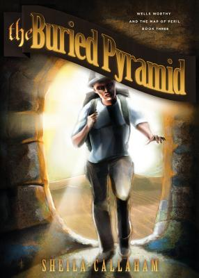 The Buried Pyramid: Wells Worthy and the Map of Peril: Book Three Cover Image