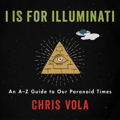 I Is for Illuminati: An A-Z Guide to Our Paranoid Times Cover Image