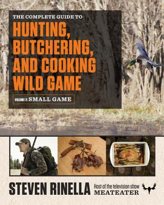 The Complete Guide to Hunting, Butchering, and Cooking Wild Game: Volume 2: Small Game and Fowl Cover Image