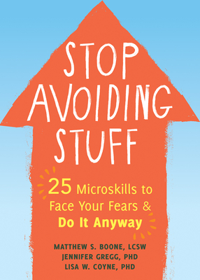 Stop Avoiding Stuff: 25 Microskills to Face Your Fears and Do It Anyway Cover Image
