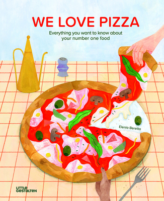 We Love Pizza: Everything You Want to Know about Your Number One Food Cover Image