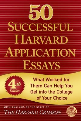 50 Successful Harvard Application Essays: What Worked for Them Can Help You Get into the College of Your Choice Cover Image