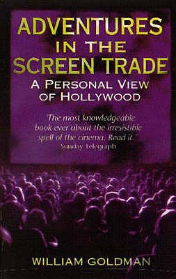 Adventures in the Screen Trade: A Personal View of Hollywood and Screenwriting Cover Image