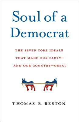 Soul of a Democrat: The Seven Core Ideals That Made Our Party - And Our Country - Great Cover Image