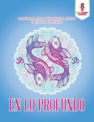 En Lo Profundo: Mandala Para Colorear Libro Océano Edición Cover Image