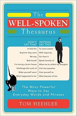 The Well-Spoken Thesaurus: The Most Powerful Ways to Say Everyday Words and Phrases Cover Image