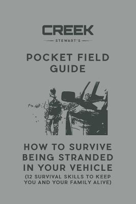 Pocket Field Guide: How to Survive Being Stranded in Your Vehicle: 12 Survival Skills to Keep You and Your Family Alive Cover Image