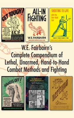 W.E. Fairbairn's Complete Compendium of Lethal, Unarmed, Hand-to-Hand Combat Methods and Fighting Cover Image