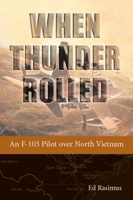 When Thunder Rolled: An F-105 Pilot over North Vietnam Cover Image