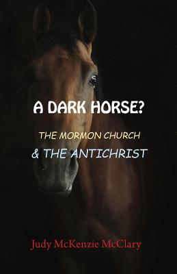 A Dark Horse?: The Mormon Church & the Anti-Christ Cover Image