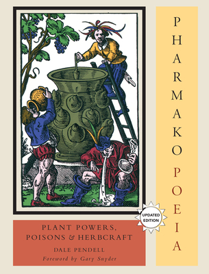 Pharmako/Poeia, Revised and Updated: Plant Powers, Poisons, and Herbcraft Cover Image