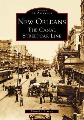 New Orleans: The Canal Streetcar Line (Images of America (Arcadia Publishing)) Cover Image
