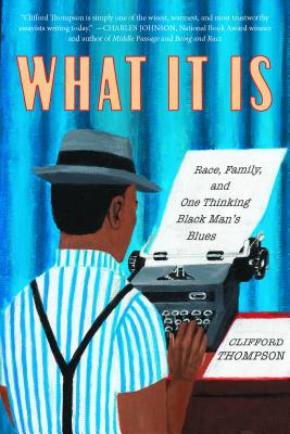 What It Is: Race, Family, and One Thinking Black Man's Blues Cover Image