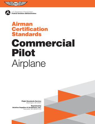Commercial Pilot Airman Certification Standards - Airplane: Faa-S-Acs-7, for Airplane Single- And Multi-Engine Land and Sea Cover Image