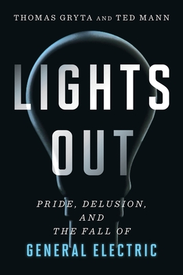 Lights Out: Pride, Delusion, and the Fall of General Electric Cover Image