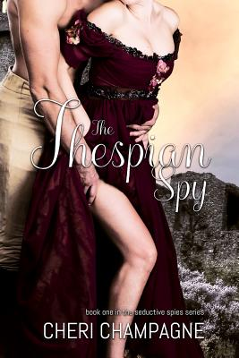 The Thespian Spy: The Seductive Spies Series: Book One Cover Image