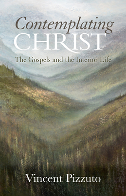 Contemplating Christ: The Gospels and the Interior Life Cover Image