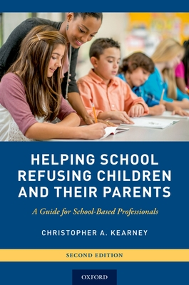 Helping School Refusing Children and Their Parents: A Guide for School-Based Professionals Cover Image