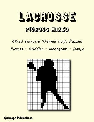 Lacrosse Picross Mixed: Mixed Lacrosse Themed Logic Puzzles Picross - Griddler - Nonogram - Hanjie Cover Image