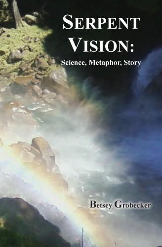 Serpent Vision: Science, Metaphor, Story Cover Image