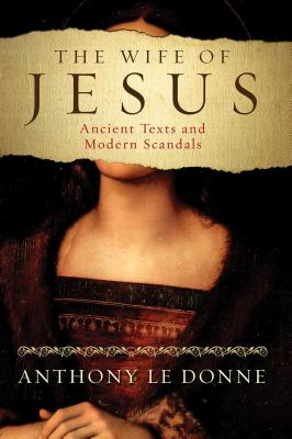 The Wife of Jesus: Ancient Texts and Modern Scandals Cover Image