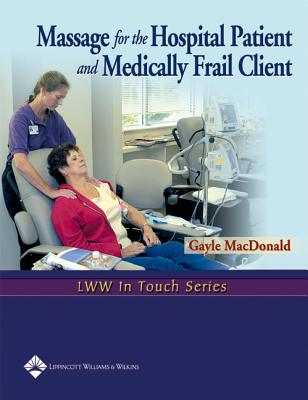 Massage for the Hospital Patient and Medically Frail Client (LWW In Touch Series) Cover Image