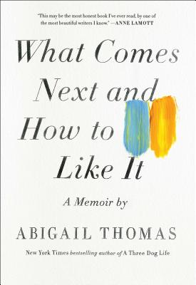 What Comes Next and How to Like ItAbigail Thomas