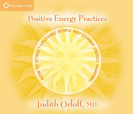 Positive Energy Practices: How to Attract Uplifting People and Combat Energy Vampires Cover Image