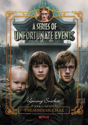 A Series of Unfortunate Events #4: The Miserable Mill Netflix Tie-in Cover Image