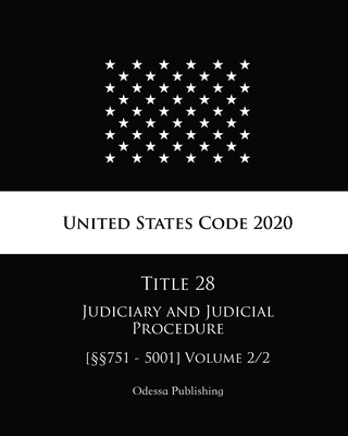 United States Code 2020 Title 28 Judiciary and Judicial Procedure [§§751 - 5001] Volume 2/2 Cover Image