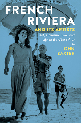 French Riviera and Its Artists: Art, Literature, Love, and Life on the Côte d'Azur Cover Image