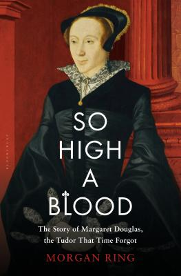 So High a Blood: The Story of Margaret Douglas, the Tudor That Time Forgot Cover Image