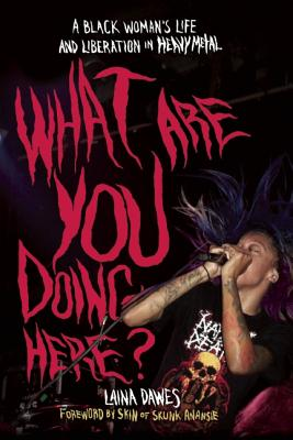What Are You Doing Here?: A Black Woman's Life and Liberation in Heavy Metal Cover Image