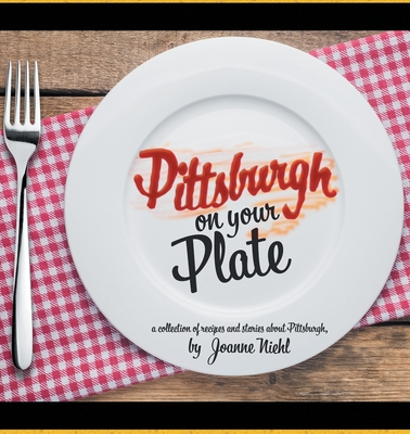 Pittsburgh on Your Plate Cover Image