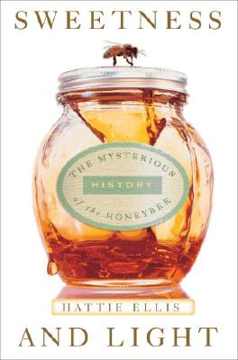Sweetness & Light: The Mysterious History of the Honeybee Cover Image
