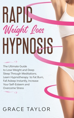 Rapid Weight Loss Hypnosis: The Ultimate Guide to Lose Weight and Deep Sleep Through Meditations. Learn Hypnotherapy to Fat Burn, Fall Asleep Inst Cover Image