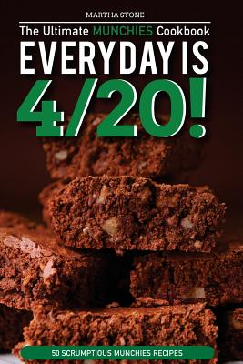 Every day is 4/20! - The Ultimate Munchies Cookbook: 50 Scrumptious Munchies Recipes Cover Image