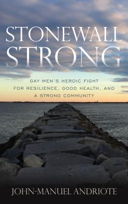 Stonewall Strong: Gay Men's Heroic Fight for Resilience, Good Health, and a Strong Community Cover Image