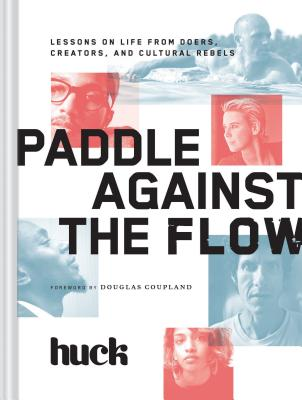 Paddle Against the Flow: Lessons on Life from Doers, Creators, and Cultural Rebels Cover Image