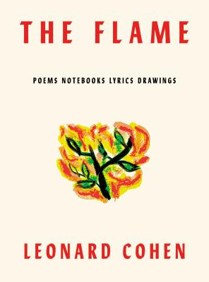 The Flame: Poems Notebooks Lyrics Drawings Cover Image