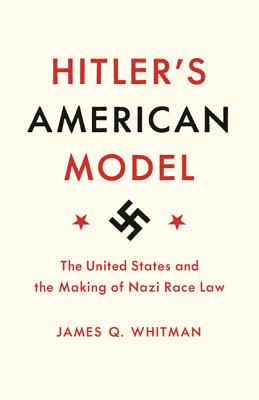 Hitler's American Model: The United States and the Making of Nazi Race Law Cover Image
