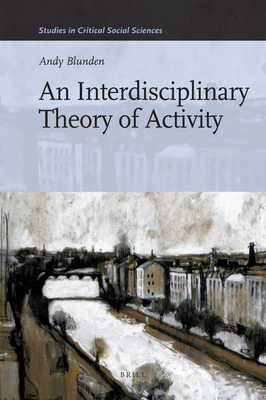 An Interdisciplinary Theory of Activity (Studies in Critical Social Sciences #22) Cover Image