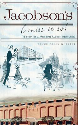 Jacobson's: I Miss It So!: The Story of a Michigan Fashion Institution Cover Image