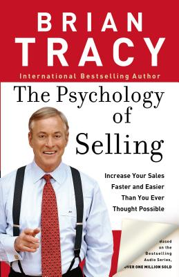 The Psychology of Selling: How to Sell More, Easier, and Faster Than You Ever Thought Possible Cover Image