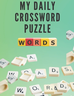 My Daily Crossword Puzzle: Large-Print, Medium-Level Crossword Puzzles for Adults that Entertain and Challenge Your Brain - Daily Crossword Fun Cover Image