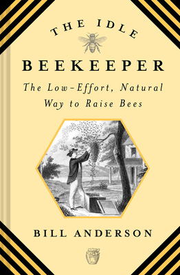 Idle Beekeeper: The Low-Effort, Natural Way to Keep Bees Cover Image