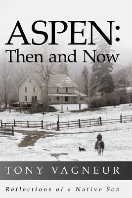 Aspen: Then and Now: Reflections of a Native Son Cover Image