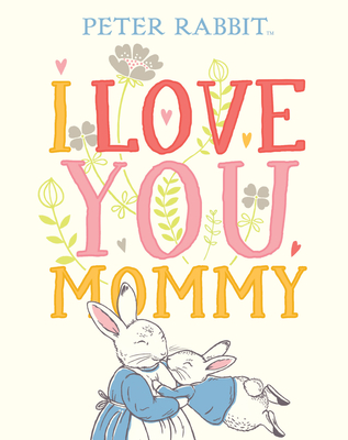 I Love You, Mommy (Peter Rabbit) by Beatrix Potter